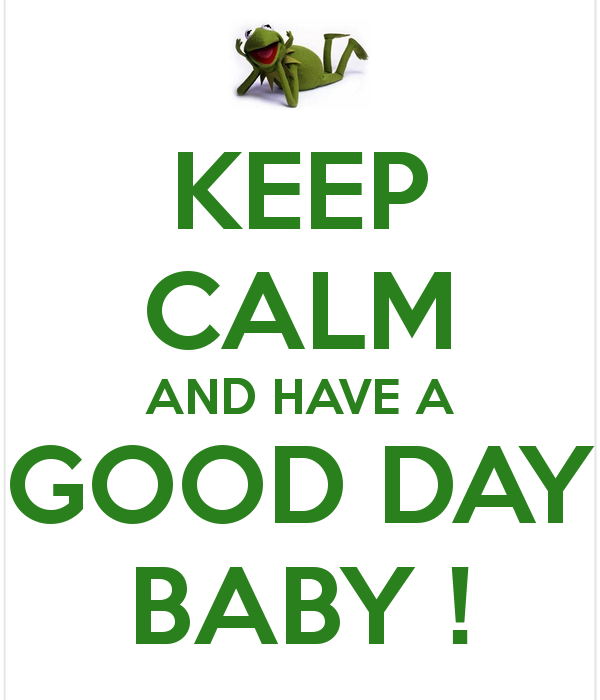 Keep-Calm-And-Have-A-Good-Day-Baby